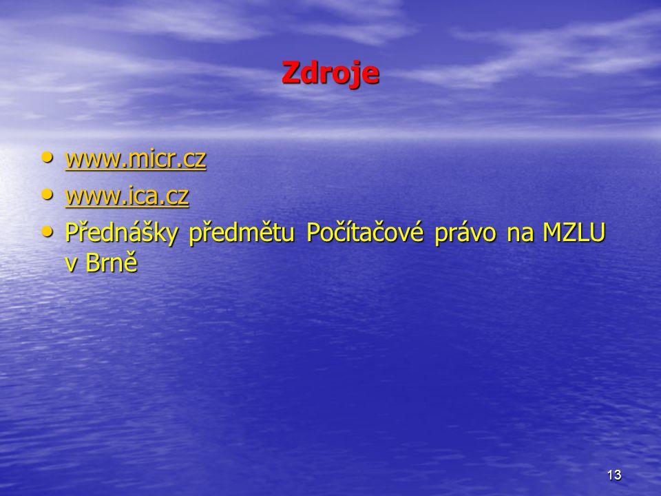 13 Zdroje www.micr.cz www.micr.cz www.micr.cz www.ica.cz www.ica.cz www.ica.cz Přednášky předmětu Počítačové právo na MZLU v Brně Přednášky předmětu Počítačové právo na MZLU v Brně