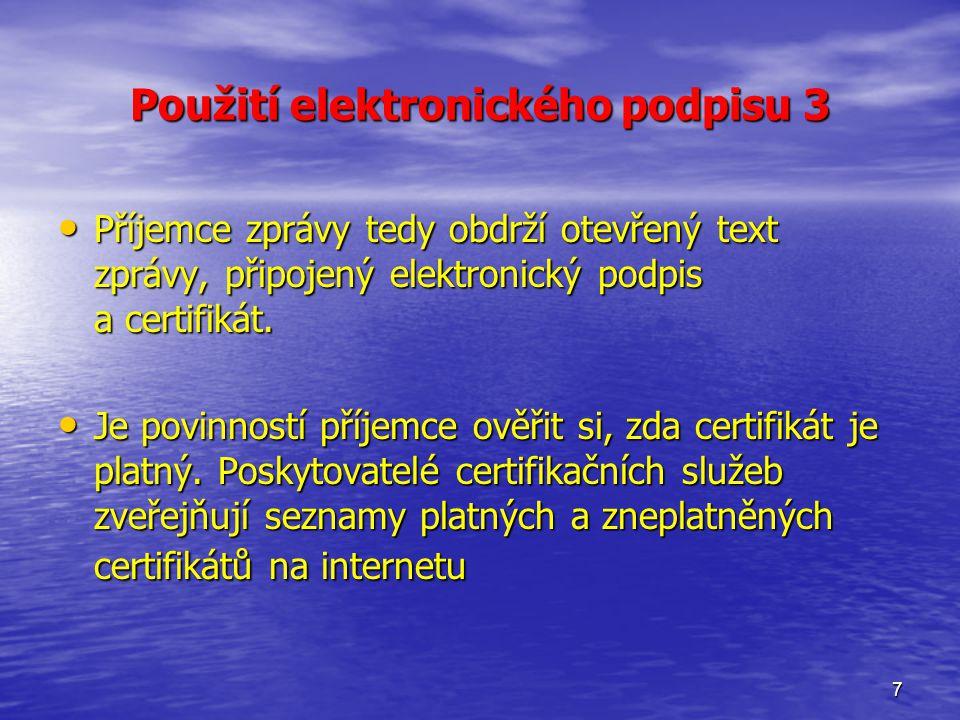 7 Použití elektronického podpisu 3 Příjemce zprávy tedy obdrží otevřený text zprávy, připojený elektronický podpis a certifikát.