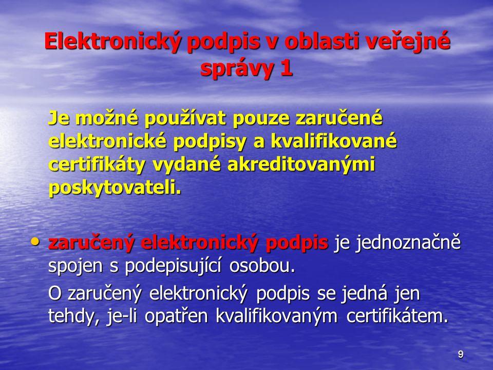 9 Elektronický podpis v oblasti veřejné správy 1 Je možné používat pouze zaručené elektronické podpisy a kvalifikované certifikáty vydané akreditovanými poskytovateli.