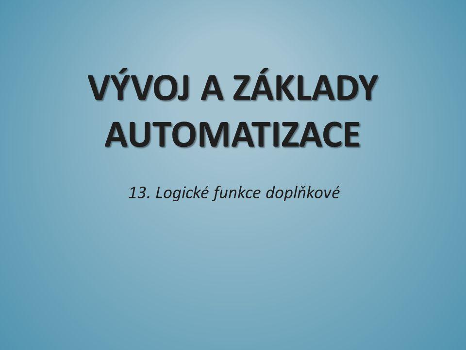 VÝVOJ A ZÁKLADY AUTOMATIZACE 13. Logické funkce doplňkové