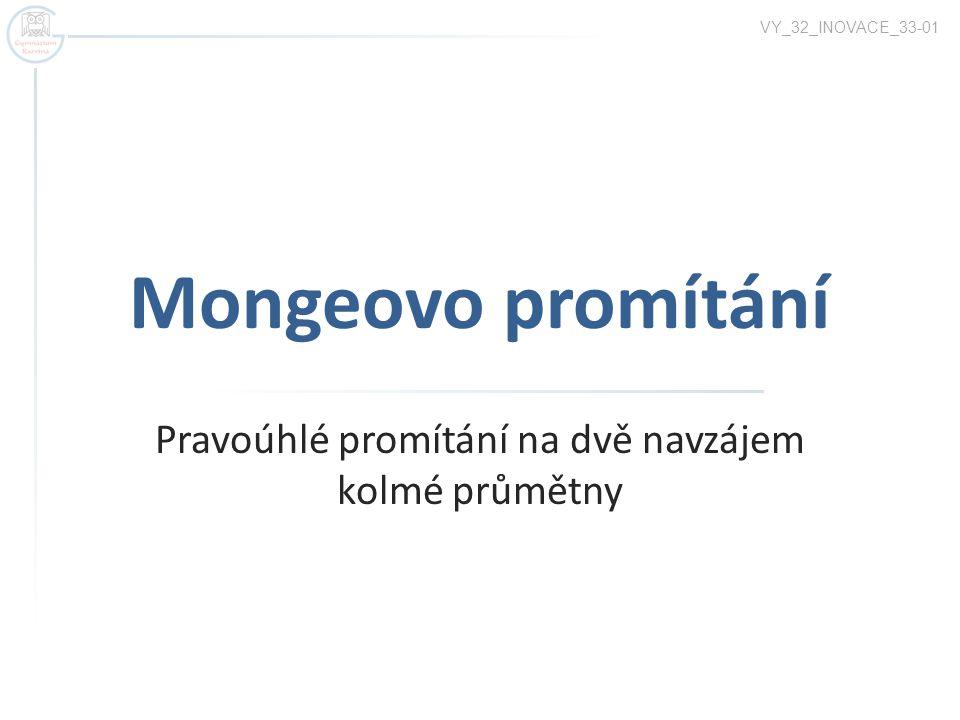 Mongeovo promítání Pravoúhlé promítání na dvě navzájem kolmé průmětny VY_32_INOVACE_33-01