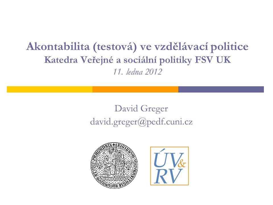 Akontabilita (testová) ve vzdělávací politice Katedra Veřejné a sociální politiky FSV UK 11.