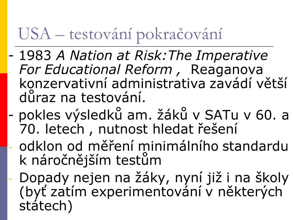 - 1983 A Nation at Risk:The Imperative For Educational Reform, Reaganova konzervativní administrativa zavádí větší důraz na testování.