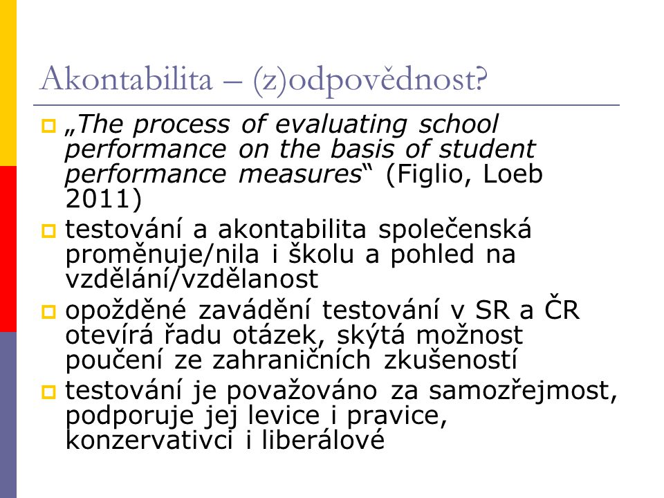 "Akontabilita – (z)odpovědnost?  ""The process of evaluating school performance on the basis of student performance measures"" (Figlio, Loeb 2011)  tes"
