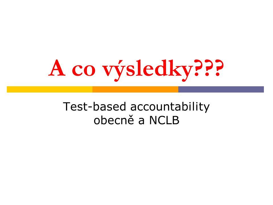 A co výsledky Test-based accountability obecně a NCLB