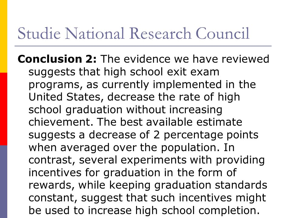 Studie National Research Council Conclusion 2: The evidence we have reviewed suggests that high school exit exam programs, as currently implemented in