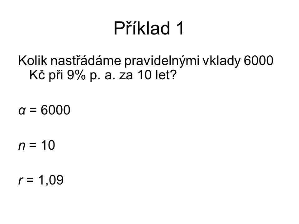 Příklad 1 Kolik nastřádáme pravidelnými vklady 6000 Kč při 9% p.