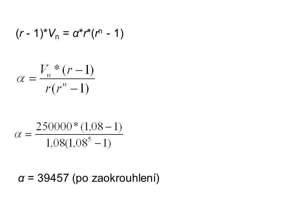 (r - 1)*V n = α*r*(r n - 1) α = 39457 (po zaokrouhlení)
