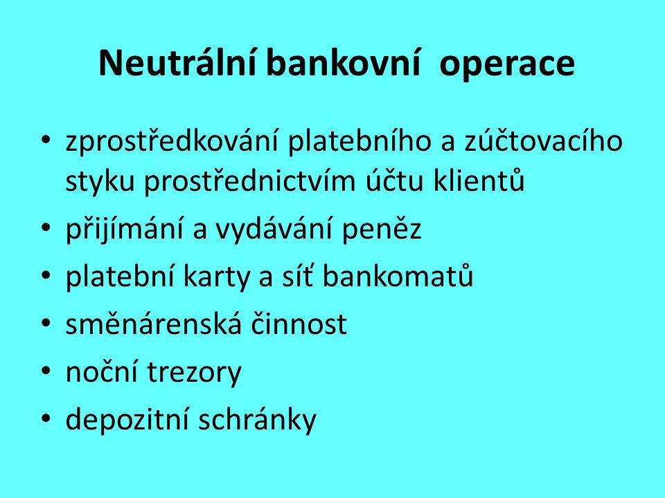 Neutrální bankovní operace zprostředkování platebního a zúčtovacího styku prostřednictvím účtu klientů přijímání a vydávání peněz platební karty a síť