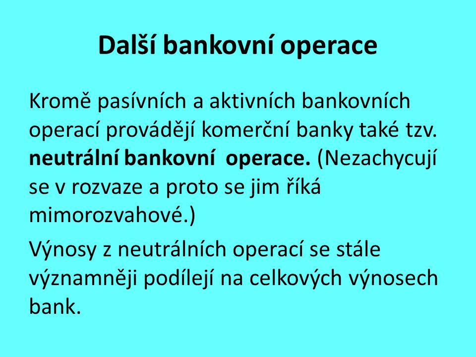 Další bankovní operace Kromě pasívních a aktivních bankovních operací provádějí komerční banky také tzv. neutrální bankovní operace. (Nezachycují se v
