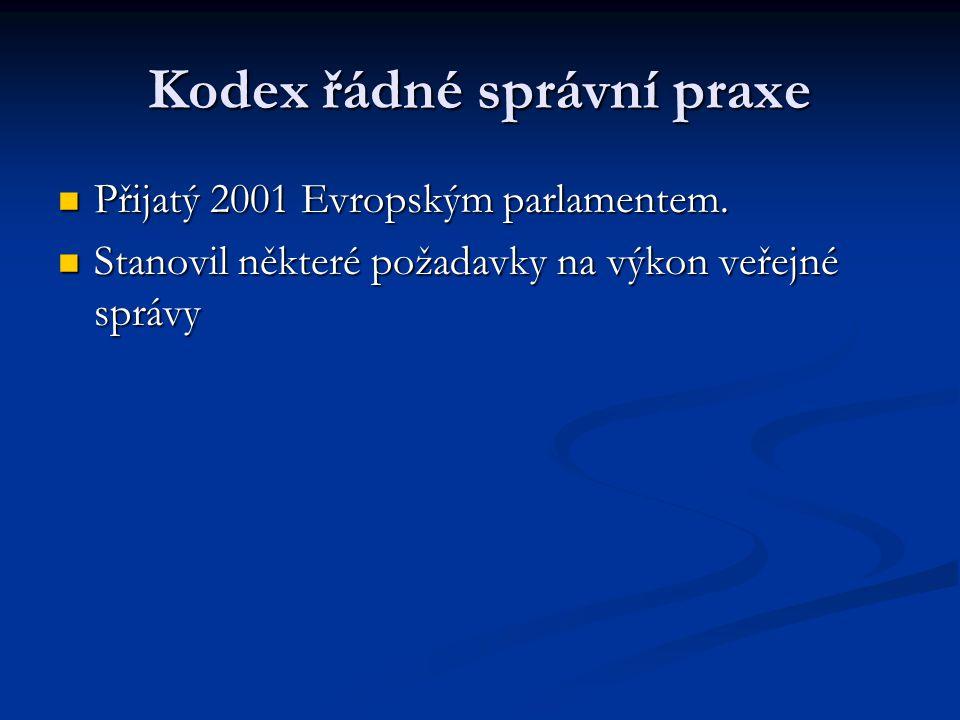 Kodex řádné správní praxe Přijatý 2001 Evropským parlamentem. Přijatý 2001 Evropským parlamentem. Stanovil některé požadavky na výkon veřejné správy S