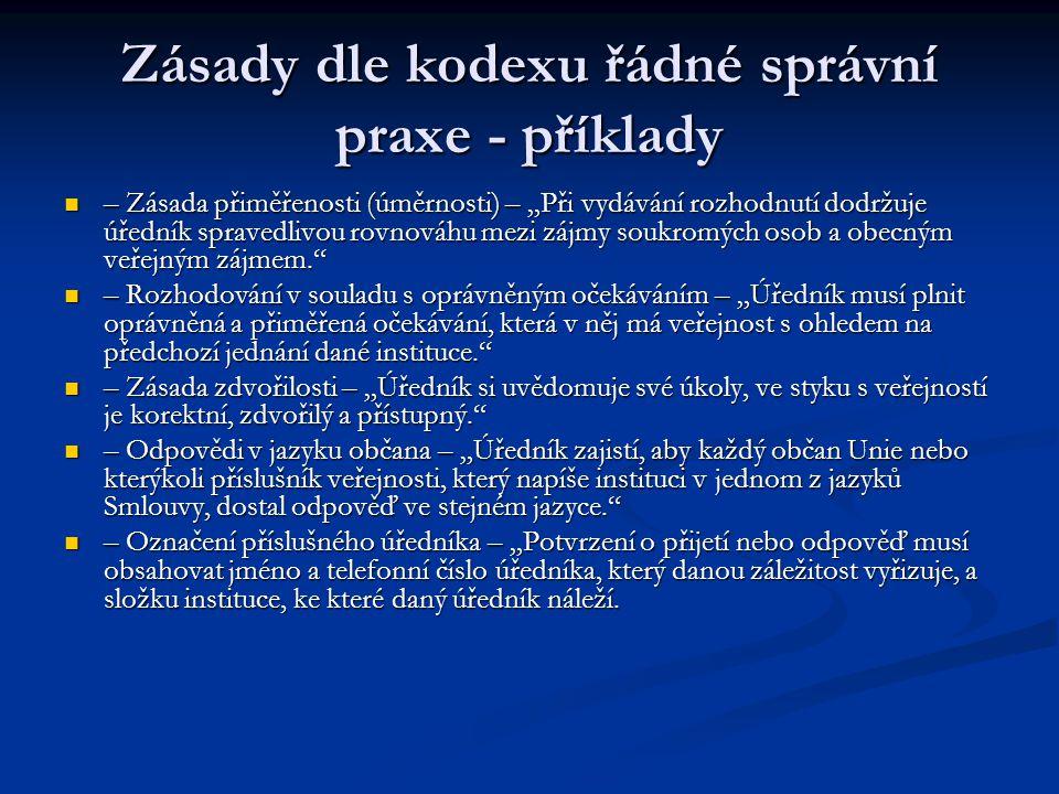 """Zásady dle kodexu řádné správní praxe - příklady – Zásada přiměřenosti (úměrnosti) – """"Při vydávání rozhodnutí dodržuje úředník spravedlivou rovnováhu"""