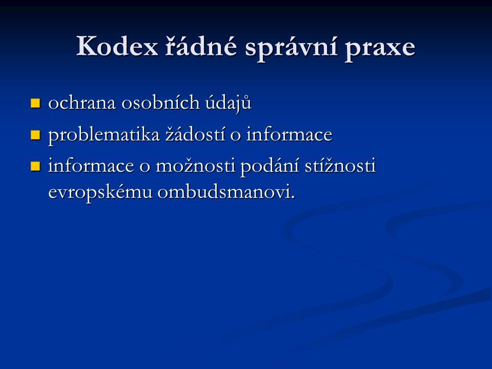 Kodex řádné správní praxe ochrana osobních údajů ochrana osobních údajů problematika žádostí o informace problematika žádostí o informace informace o možnosti podání stížnosti evropskému ombudsmanovi.