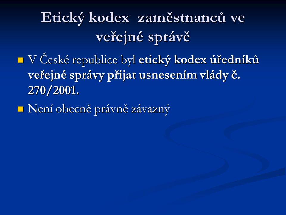 Etický kodex zaměstnanců ve veřejné správě V České republice byl etický kodex úředníků veřejné správy přijat usnesením vlády č. 270/2001. V České repu