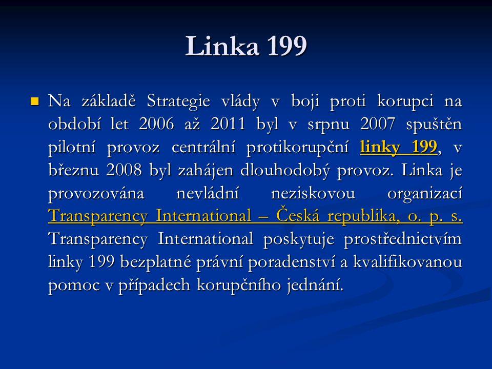 Linka 199 Na základě Strategie vlády v boji proti korupci na období let 2006 až 2011 byl v srpnu 2007 spuštěn pilotní provoz centrální protikorupční linky 199, v březnu 2008 byl zahájen dlouhodobý provoz.