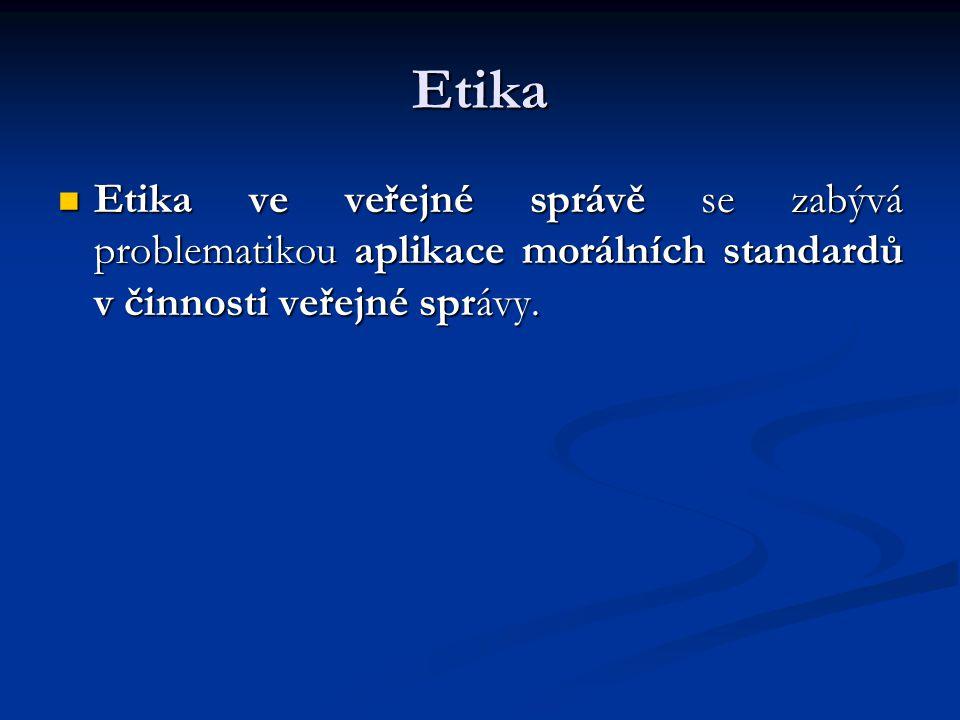 Etika Etika ve veřejné správě se zabývá problematikou aplikace morálních standardů v činnosti veřejné správy. Etika ve veřejné správě se zabývá proble