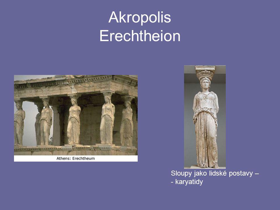 Akropolis Erechtheion Sloupy jako lidské postavy – - karyatidy