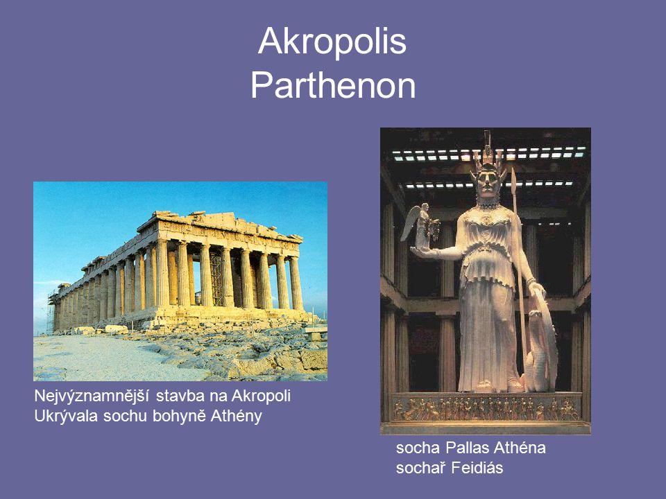 Akropolis Parthenon Nejvýznamnější stavba na Akropoli Ukrývala sochu bohyně Athény socha Pallas Athéna sochař Feidiás