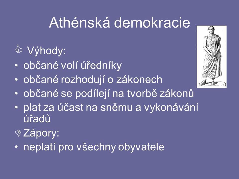 Athénská demokracie  Výhody: občané volí úředníky občané rozhodují o zákonech občané se podílejí na tvorbě zákonů plat za účast na sněmu a vykonávání