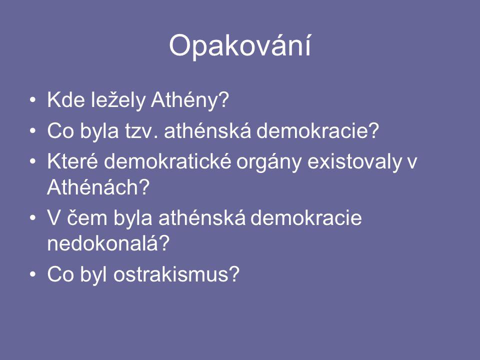 Opakování Kde ležely Athény? Co byla tzv. athénská demokracie? Které demokratické orgány existovaly v Athénách? V čem byla athénská demokracie nedokon