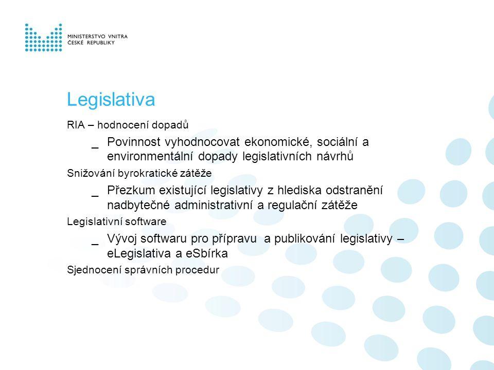 RIA – hodnocení dopadů _Povinnost vyhodnocovat ekonomické, sociální a environmentální dopady legislativních návrhů Snižování byrokratické zátěže _Přezkum existující legislativy z hlediska odstranění nadbytečné administrativní a regulační zátěže Legislativní software _Vývoj softwaru pro přípravu a publikování legislativy – eLegislativa a eSbírka Sjednocení správních procedur