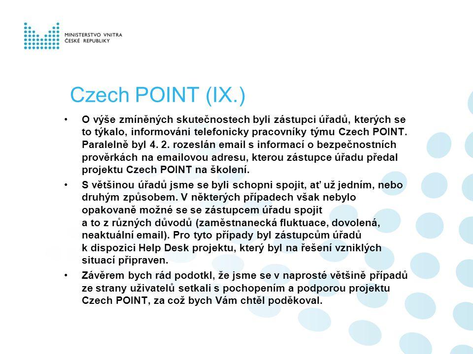 Czech POINT (IX.) O výše zmíněných skutečnostech byli zástupci úřadů, kterých se to týkalo, informováni telefonicky pracovníky týmu Czech POINT.