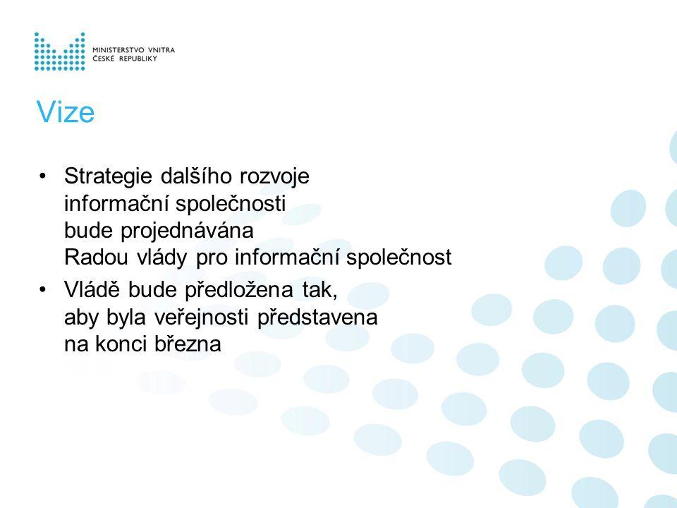Vize Strategie dalšího rozvoje informační společnosti bude projednávána Radou vlády pro informační společnost Vládě bude předložena tak, aby byla veřejnosti představena na konci března