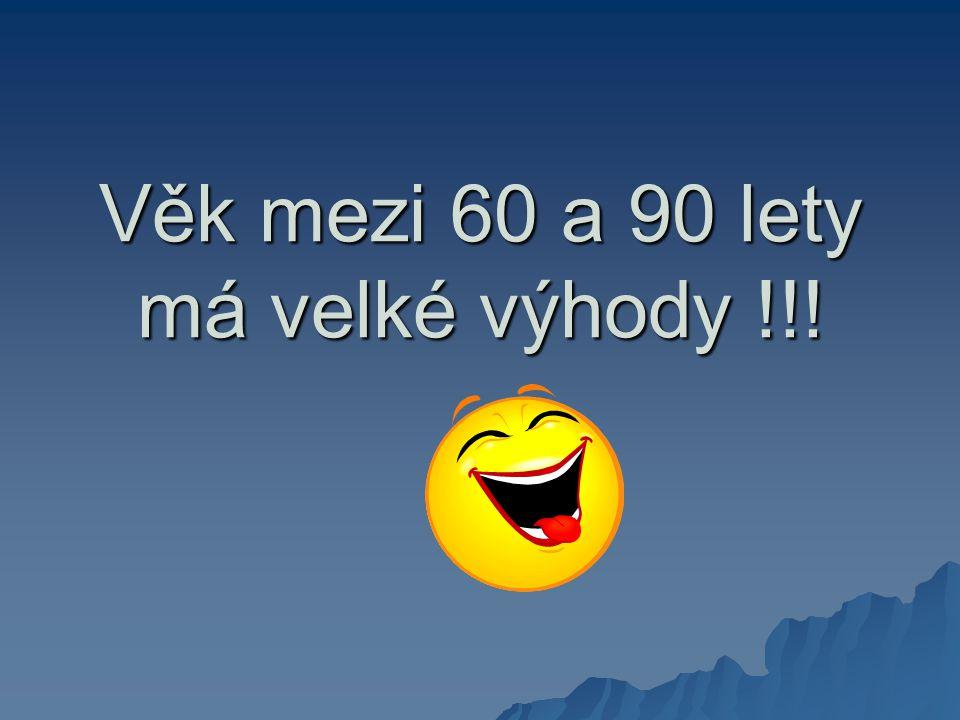 Věk mezi 60 a 90 lety má velké výhody !!!