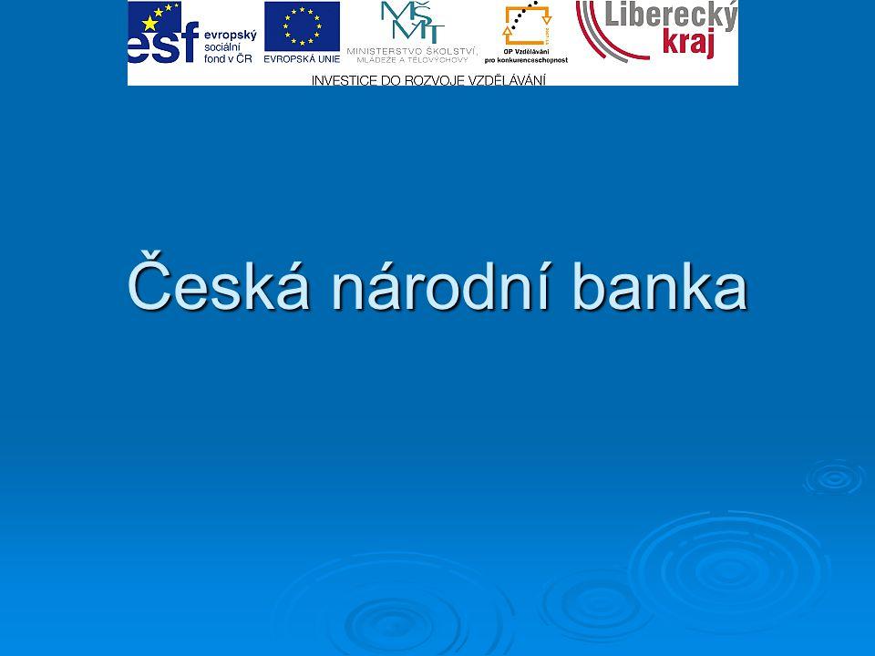 Charakteristika ČNB  Centrální (ústřední) banka České republiky  Má postavení veřejnoprávního subjektu  Nezávislý orgán (do její činnosti lze zasahovat pouze na základě zákona o ČNB)