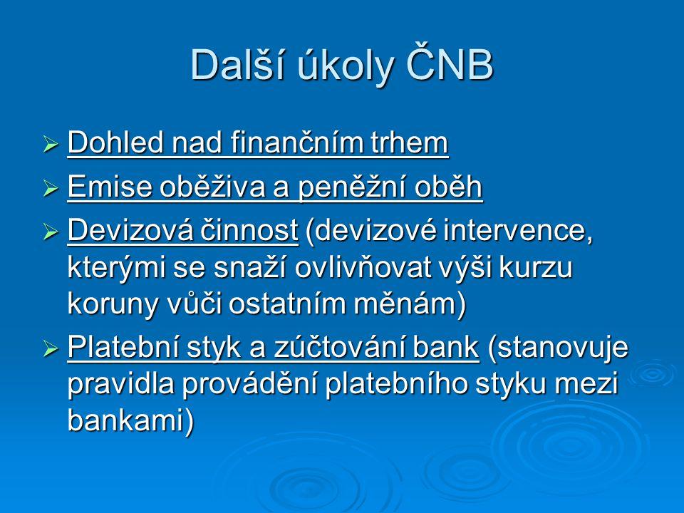 Další úkoly ČNB  Dohled nad finančním trhem  Emise oběživa a peněžní oběh  Devizová činnost (devizové intervence, kterými se snaží ovlivňovat výši