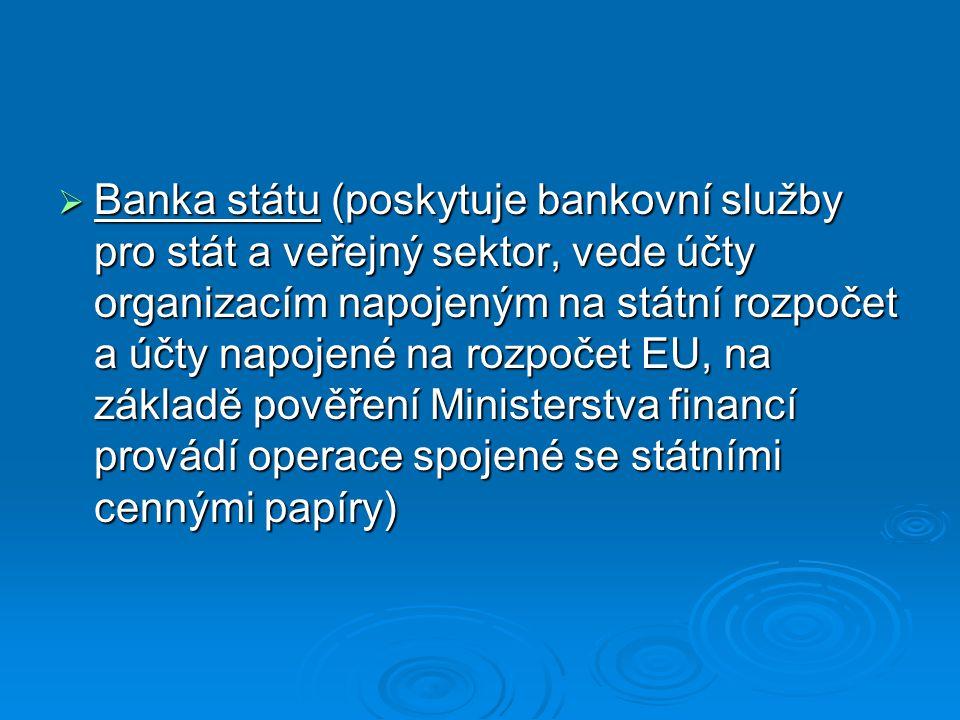  Banka státu (poskytuje bankovní služby pro stát a veřejný sektor, vede účty organizacím napojeným na státní rozpočet a účty napojené na rozpočet EU,