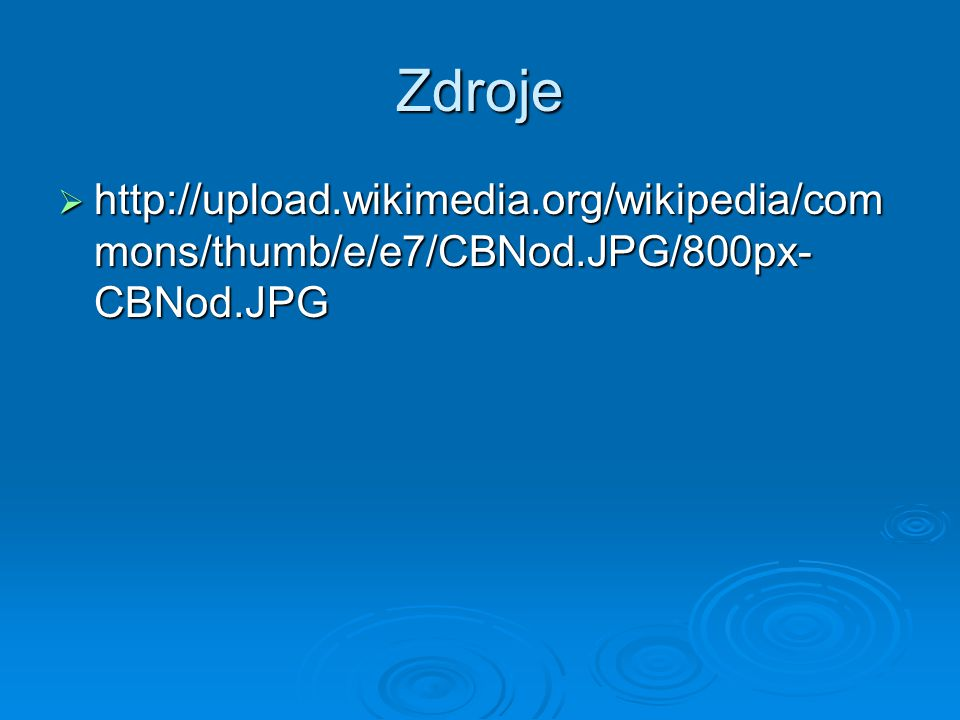 Zdroje  http://upload.wikimedia.org/wikipedia/com mons/thumb/e/e7/CBNod.JPG/800px- CBNod.JPG