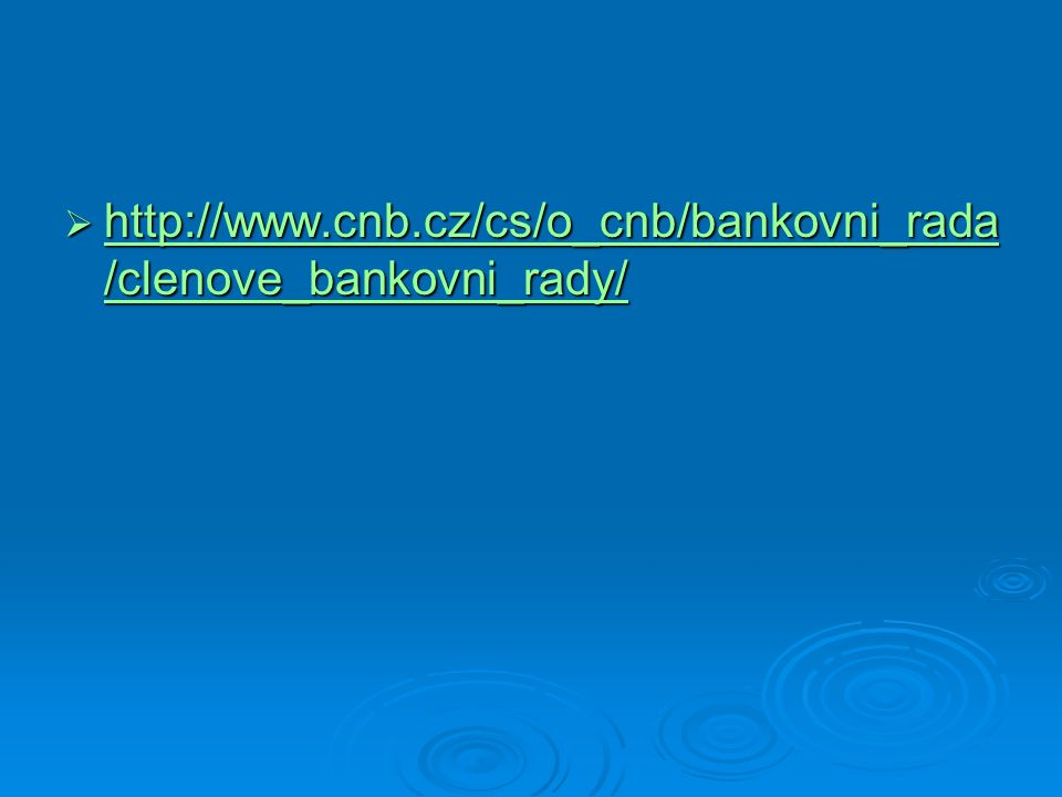  http://www.cnb.cz/cs/o_cnb/bankovni_rada /clenove_bankovni_rady/ http://www.cnb.cz/cs/o_cnb/bankovni_rada /clenove_bankovni_rady/ http://www.cnb.cz/