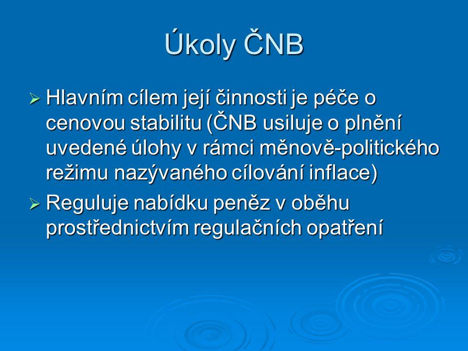 Úkoly ČNB  Hlavním cílem její činnosti je péče o cenovou stabilitu (ČNB usiluje o plnění uvedené úlohy v rámci měnově-politického režimu nazývaného c