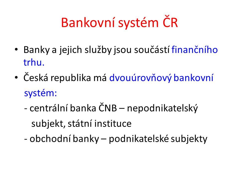 Centrální banka - ČNB Nejvyšším orgánem je bankovní rada ČNB v čele s guvernérem.