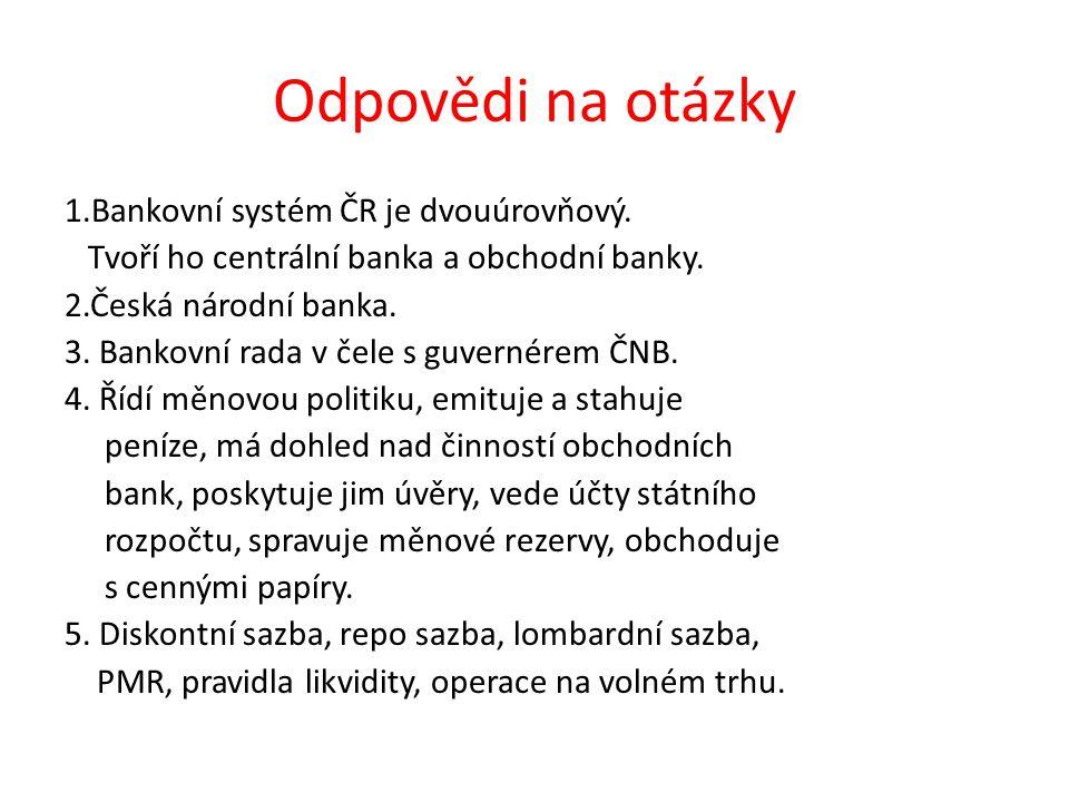 Odpovědi na otázky 1.Bankovní systém ČR je dvouúrovňový.