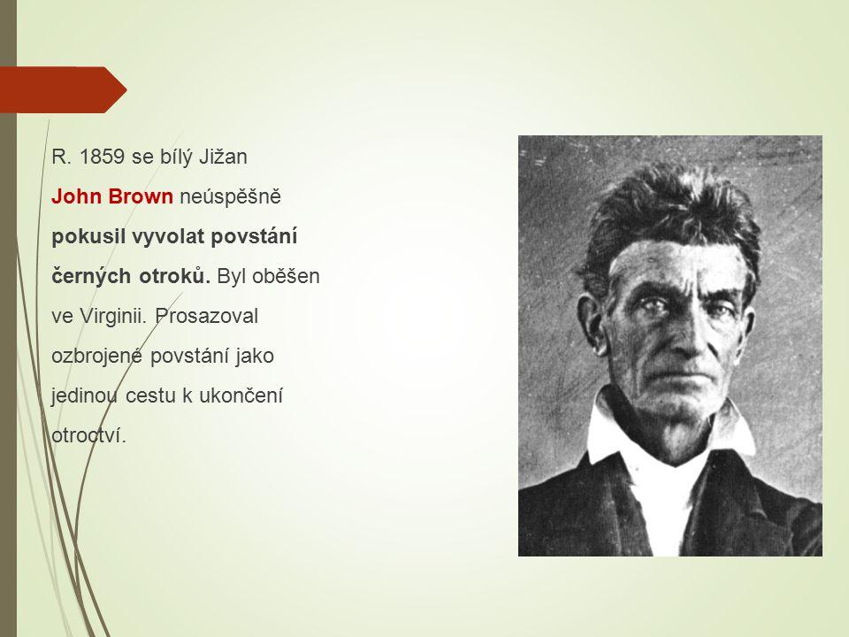 R. 1859 se bílý Jižan John Brown neúspěšně pokusil vyvolat povstání černých otroků. Byl oběšen ve Virginii. Prosazoval ozbrojené povstání jako jedinou