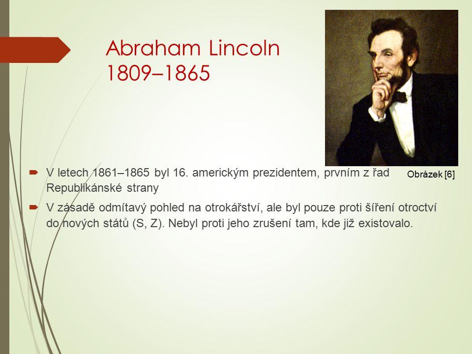 Abraham Lincoln 1809–1865  V letech 1861–1865 byl 16. americkým prezidentem, prvním z řad Republikánské strany  V zásadě odmítavý pohled na otrokářs