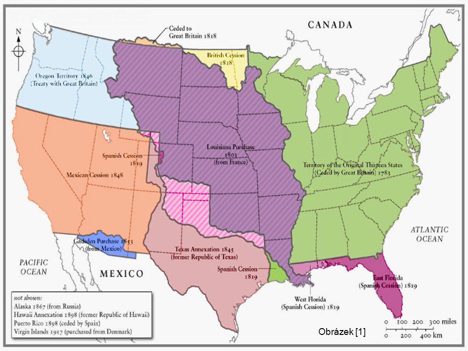 Zvětšování teritoria USA  Původně 13 osad na východním pobřeží  1803 odkoupen od Napoleona stát Luisiana a tím USA zdvojnásobily své území  1846–48 získán Texas, Nové Mexiko, Kalifornie válkou s Mexikem  Florida zakoupena od Španělska  1867 zakoupena Aljaška od ruského cara