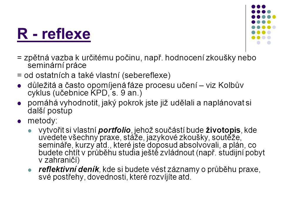 R - reflexe = zpětná vazba k určitému počinu, např. hodnocení zkoušky nebo seminární práce = od ostatních a také vlastní (sebereflexe) důležitá a čast