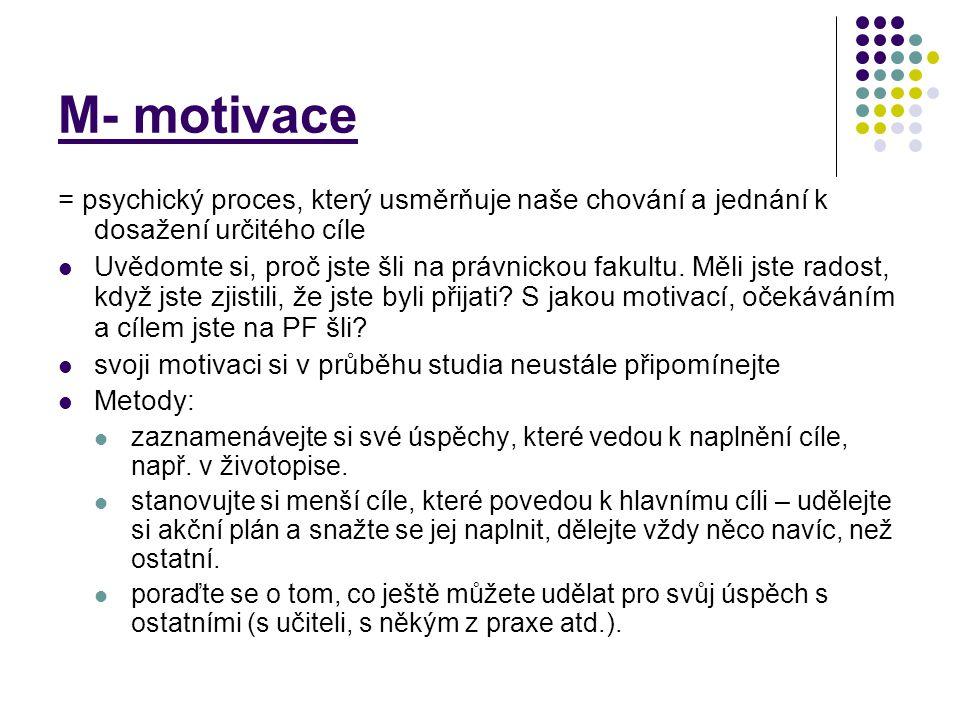 M- motivace = psychický proces, který usměrňuje naše chování a jednání k dosažení určitého cíle Uvědomte si, proč jste šli na právnickou fakultu. Měli