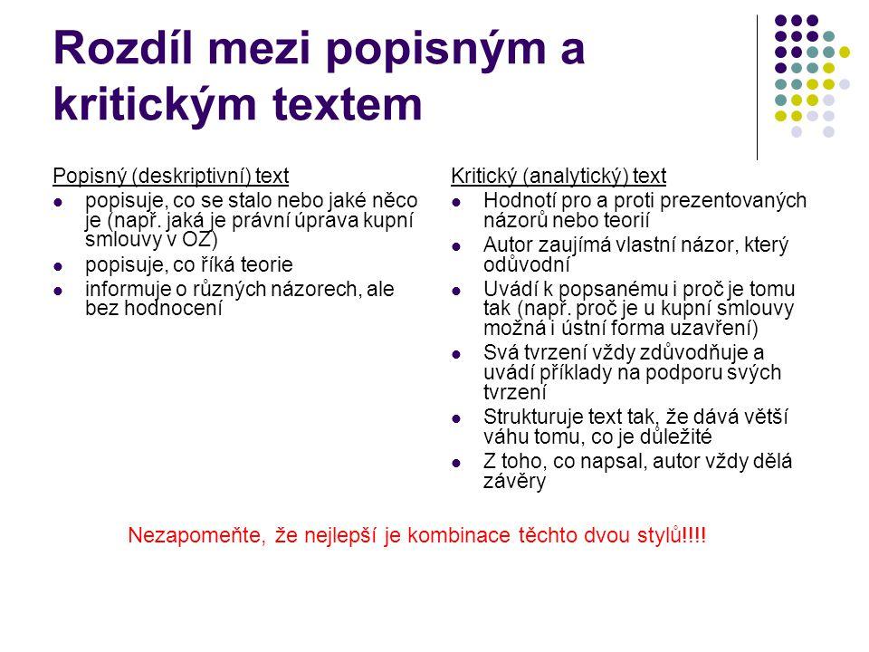 Rozdíl mezi popisným a kritickým textem Popisný (deskriptivní) text popisuje, co se stalo nebo jaké něco je (např. jaká je právní úprava kupní smlouvy