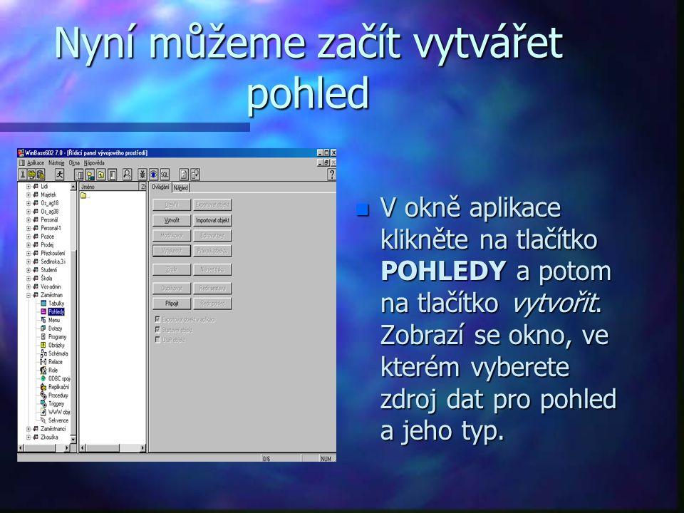 Nyní můžeme začít vytvářet pohled n V okně aplikace klikněte na tlačítko POHLEDY a potom na tlačítko vytvořit. Zobrazí se okno, ve kterém vyberete zdr
