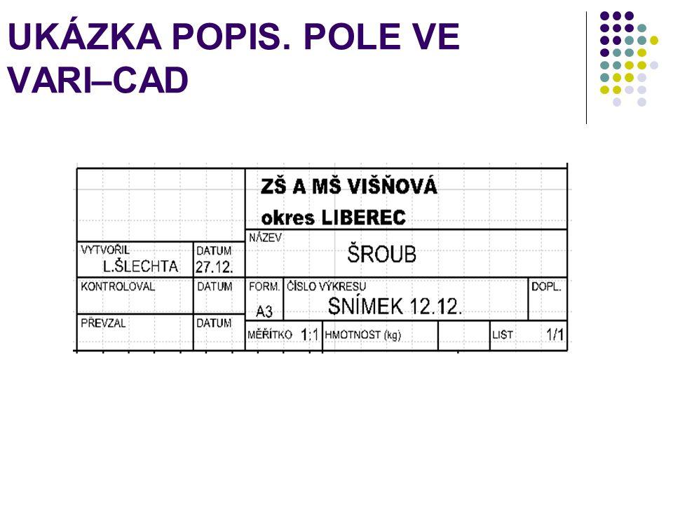 UKÁZKA POPIS. POLE VE VARI–CAD