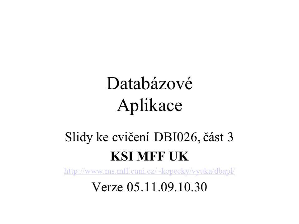 DBI026 -DB Aplikace - MFF UK Příklad Vytvořte schéma pro E-R model Prodej ProdejnaZboží 1,1 0,n 1,1 0,n Kdy Cena_Ks Pocet Id Ulice Mesto Id Nazev Cena_Ks