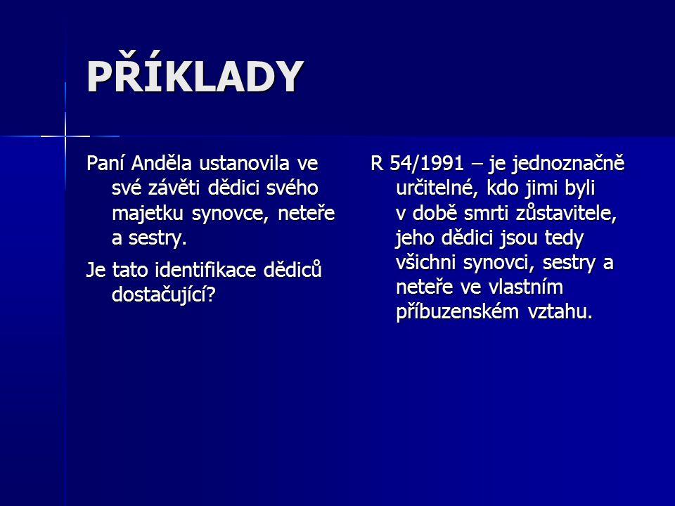 PŘÍKLADY Paní Anděla ustanovila ve své závěti dědici svého majetku synovce, neteře a sestry.
