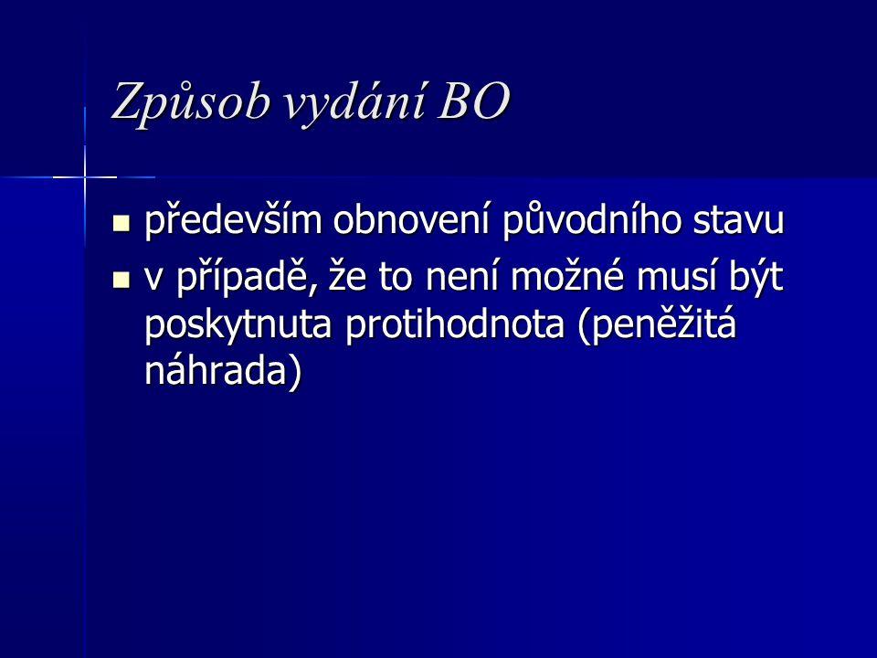 Způsob vydání BO především obnovení původního stavu především obnovení původního stavu v případě, že to není možné musí být poskytnuta protihodnota (peněžitá náhrada) v případě, že to není možné musí být poskytnuta protihodnota (peněžitá náhrada)