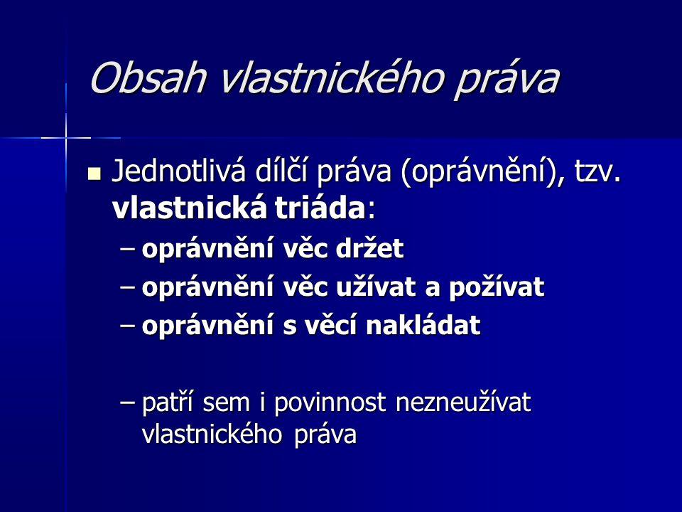 Obsah vlastnického práva Jednotlivá dílčí práva (oprávnění), tzv.