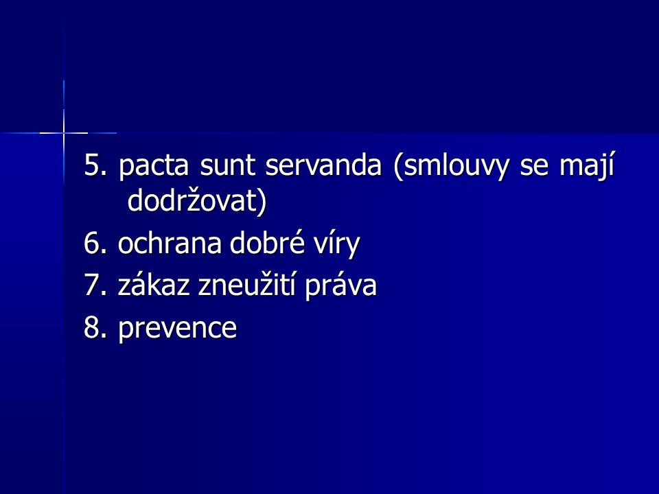 5. pacta sunt servanda (smlouvy se mají dodržovat) 6.