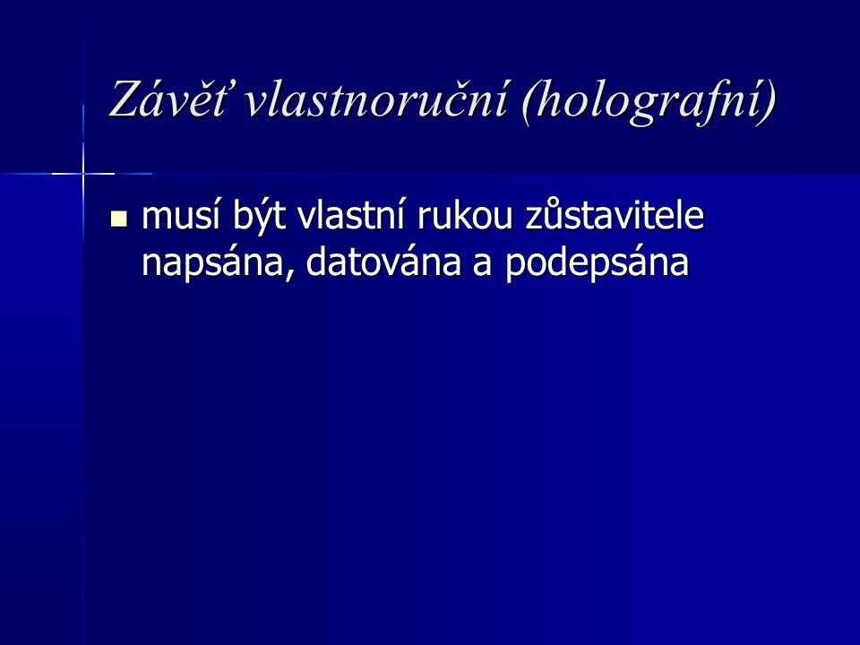 Závěť vlastnoruční (holografní) musí být vlastní rukou zůstavitele napsána, datována a podepsána musí být vlastní rukou zůstavitele napsána, datována a podepsána